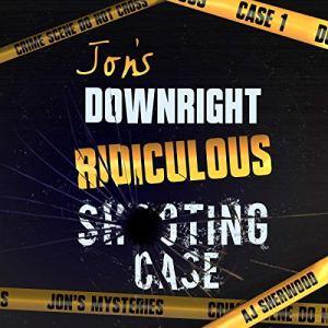 audio-jonsdownrightridiculousshootingcase